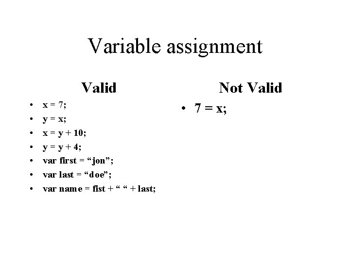 Variable assignment Valid • • x = 7; y = x; x = y