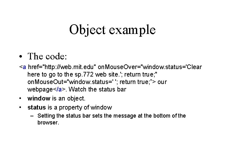 """Object example • The code: <a href=""""http: //web. mit. edu"""" on. Mouse. Over=""""window. status='Clear"""