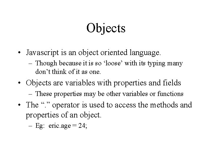 Objects • Javascript is an object oriented language. – Though because it is so