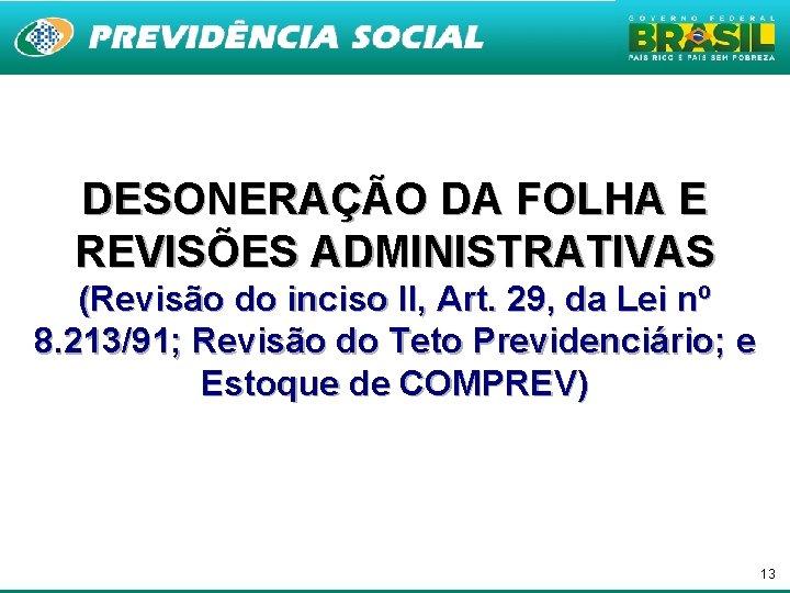 DESONERAÇÃO DA FOLHA E REVISÕES ADMINISTRATIVAS (Revisão do inciso II, Art. 29, da Lei