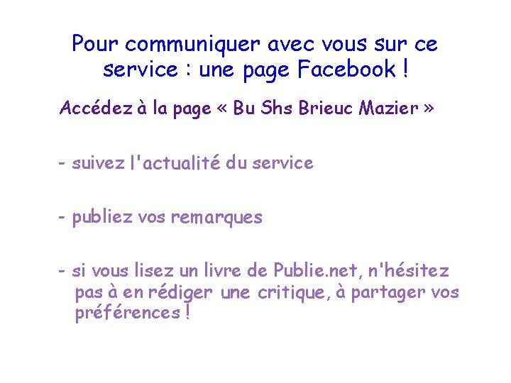 Pour communiquer avec vous sur ce service : une page Facebook ! Accédez à