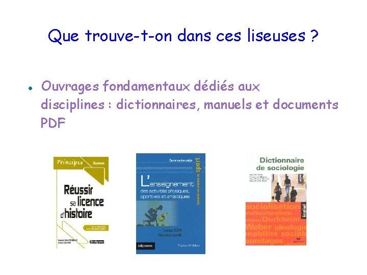 Que trouve-t-on dans ces liseuses ? Ouvrages fondamentaux dédiés aux disciplines : dictionnaires, manuels