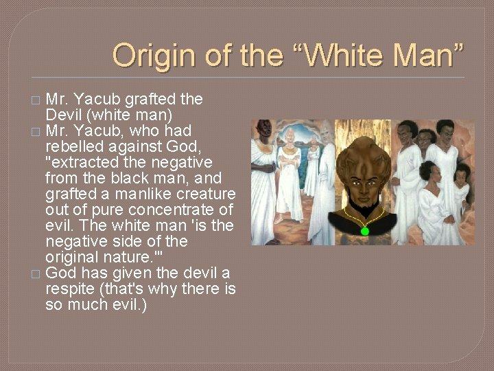 "Origin of the ""White Man"" Mr. Yacub grafted the Devil (white man) � Mr."