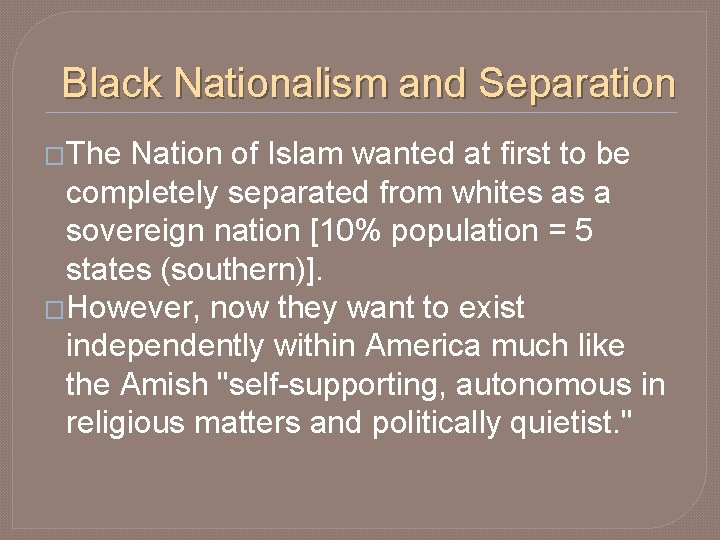 Black Nationalism and Separation �The Nation of Islam wanted at first to be completely