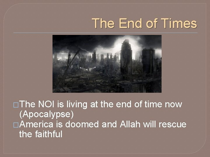The End of Times �The NOI is living at the end of time now