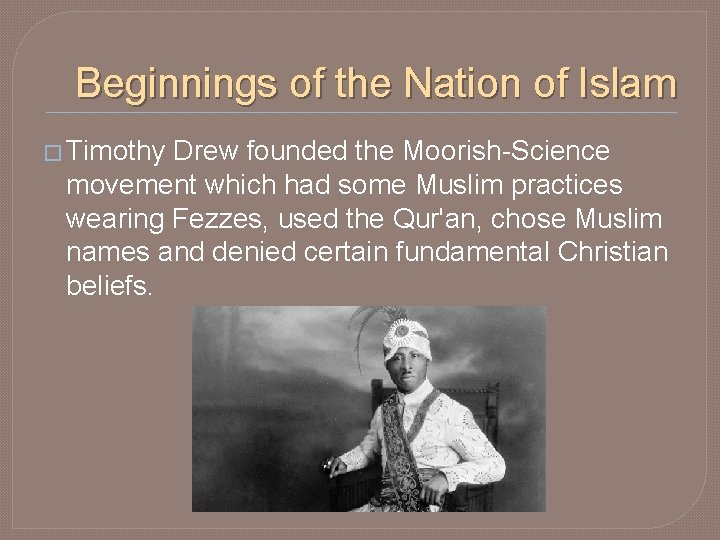 Beginnings of the Nation of Islam � Timothy Drew founded the Moorish-Science movement which