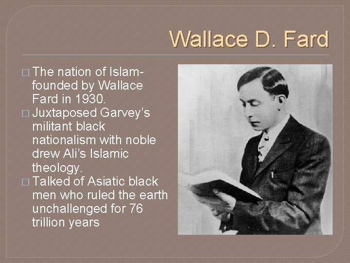 Wallace D. Fard � The nation of Islam- founded by Wallace Fard in 1930.