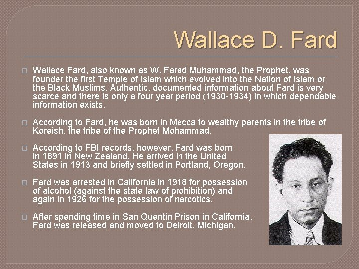Wallace D. Fard � Wallace Fard, also known as W. Farad Muhammad, the Prophet,