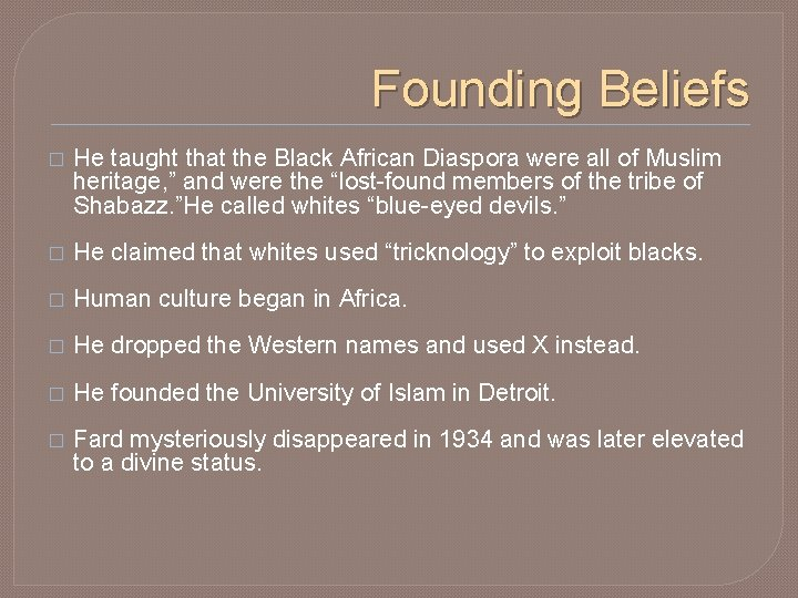 Founding Beliefs � He taught that the Black African Diaspora were all of Muslim