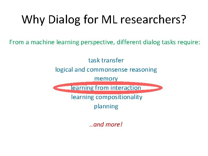 Why Dialog for ML researchers? From a machine learning perspective, different dialog tasks require: