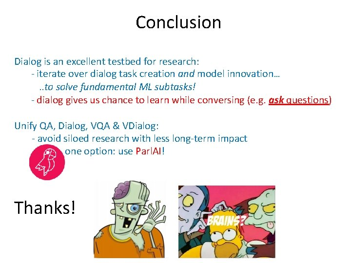 Conclusion Dialog is an excellent testbed for research: - iterate over dialog task