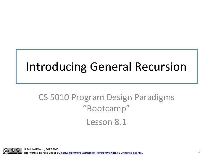 "Introducing General Recursion CS 5010 Program Design Paradigms ""Bootcamp"" Lesson 8. 1 © Mitchell"