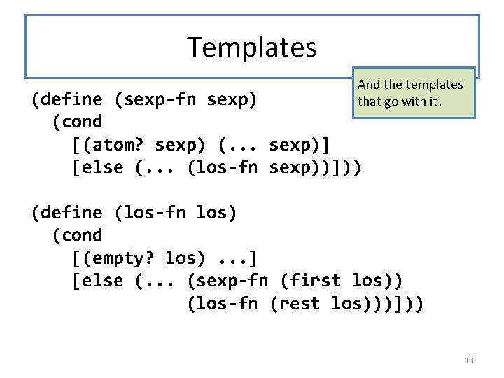 Templates And the templates that go with it. (define (sexp-fn sexp) (cond [(atom? sexp)