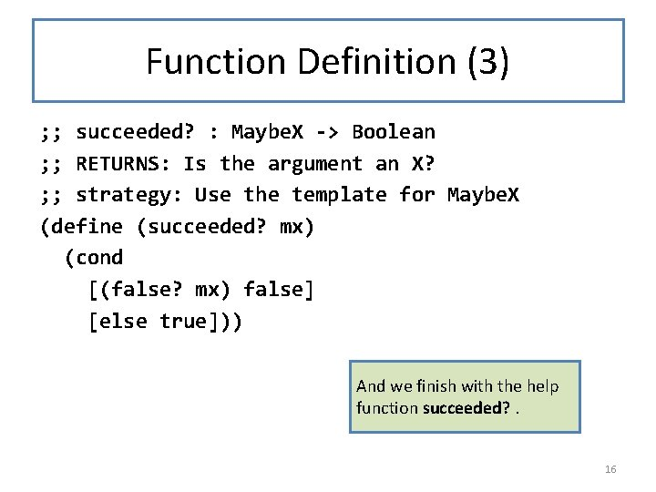 Function Definition (3) ; ; succeeded? : Maybe. X -> Boolean ; ; RETURNS: