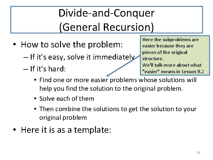 Divide-and-Conquer (General Recursion) • How to solve the problem: – If it's easy, solve