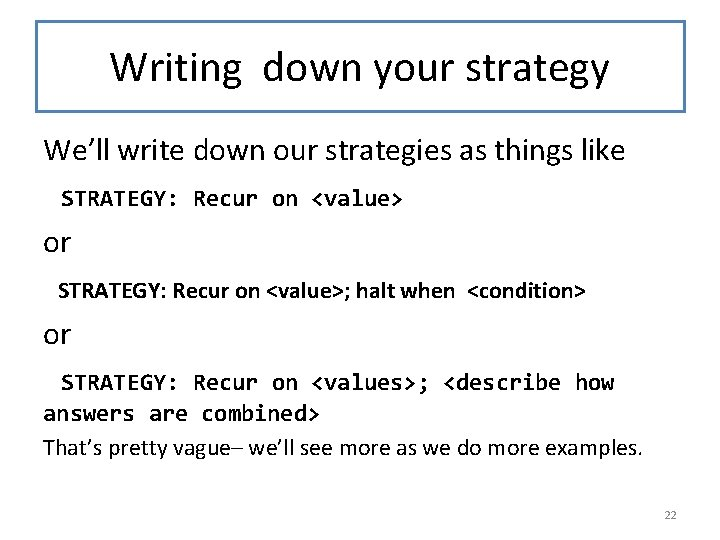 Writing down your strategy We'll write down our strategies as things like STRATEGY: Recur