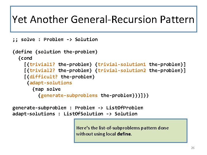 Yet Another General-Recursion Pattern ; ; solve : Problem -> Solution TERMINATION ARGUMENT: explain