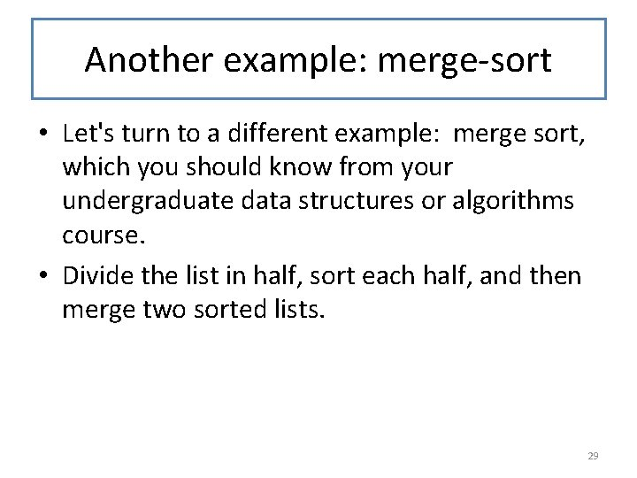 Another example: merge-sort • Let's turn to a different example: merge sort, which you