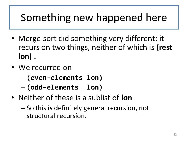Something new happened here • Merge-sort did something very different: it recurs on two