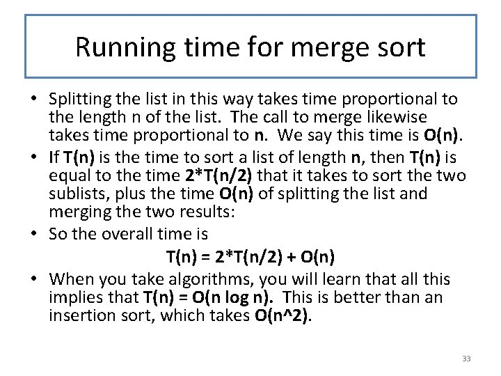 Running time for merge sort • Splitting the list in this way takes time