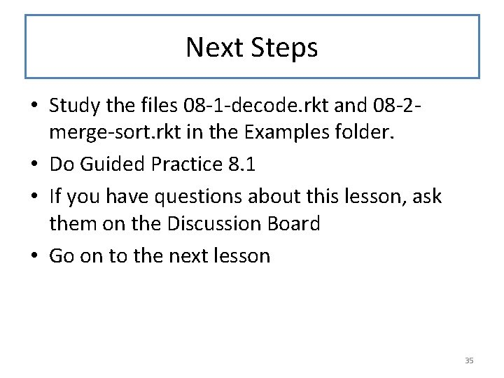 Next Steps • Study the files 08 -1 -decode. rkt and 08 -2 merge-sort.