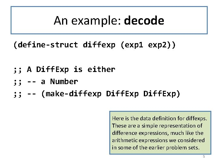 An example: decode (define-struct diffexp (exp 1 exp 2)) ; ; A Diff. Exp