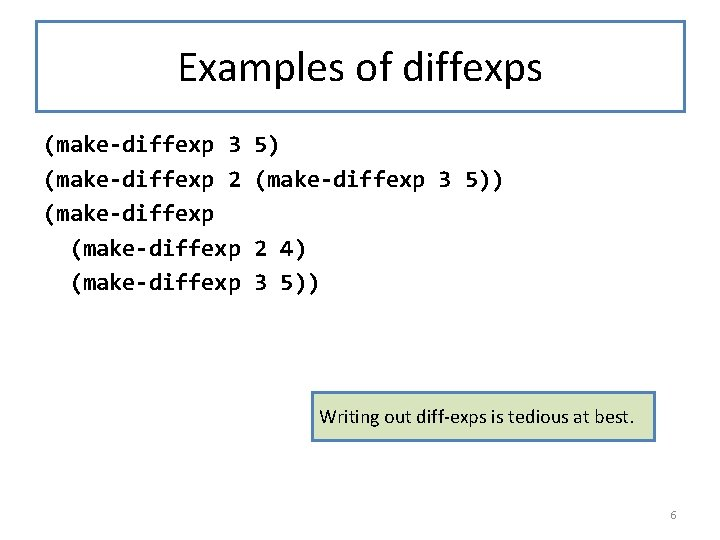 Examples of diffexps (make-diffexp 3 (make-diffexp 2 (make-diffexp 5) (make-diffexp 3 5)) 2 4)