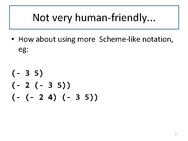 Not very human-friendly. . . • How about using more Scheme-like notation, eg: (-