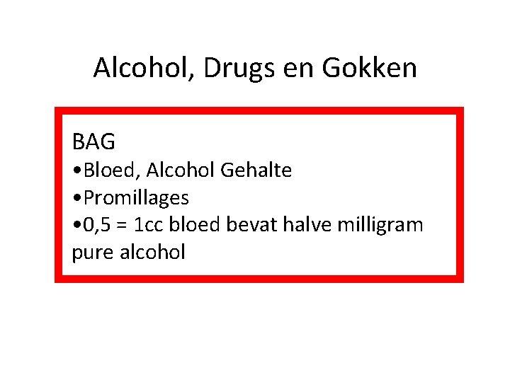 Alcohol, Drugs en Gokken BAG • Bloed, Alcohol Gehalte • Promillages • 0, 5
