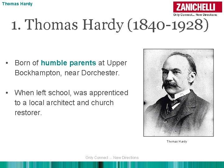 Thomas Hardy 1. Thomas Hardy (1840 -1928) • Born of humble parents at Upper