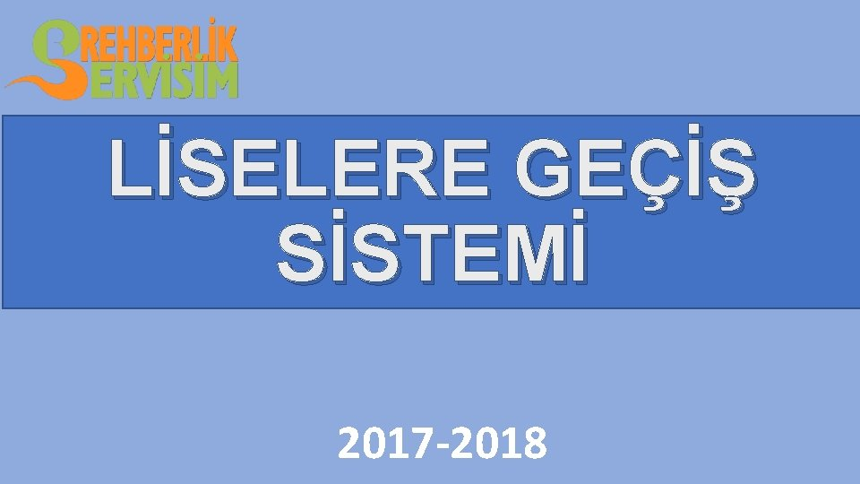 LİSELERE GEÇİŞ SİSTEMİ 2017 -2018