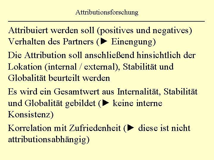 Attributionsforschung Attribuiert werden soll (positives und negatives) Verhalten des Partners (► Einengung) Die Attribution