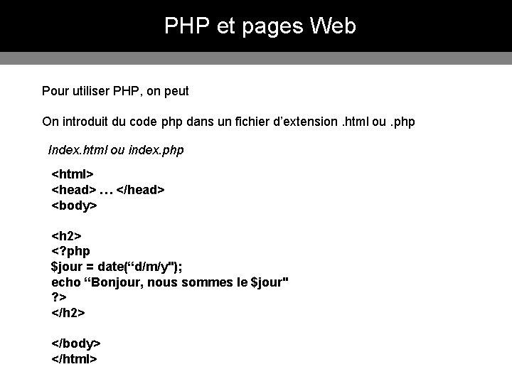PHP et pages Web Pour utiliser PHP, on peut On introduit du code php
