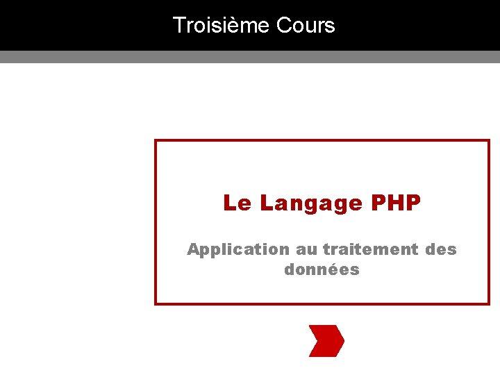 Troisième Cours Le Langage PHP Application au traitement des données