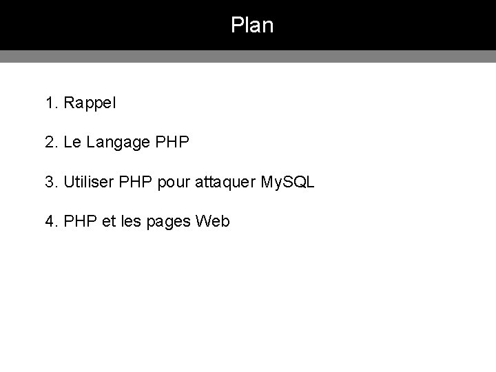 Plan 1. Rappel 2. Le Langage PHP 3. Utiliser PHP pour attaquer My. SQL