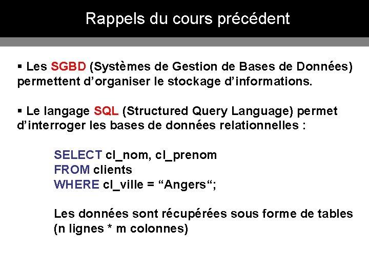 Rappels du cours précédent § Les SGBD (Systèmes de Gestion de Bases de Données)
