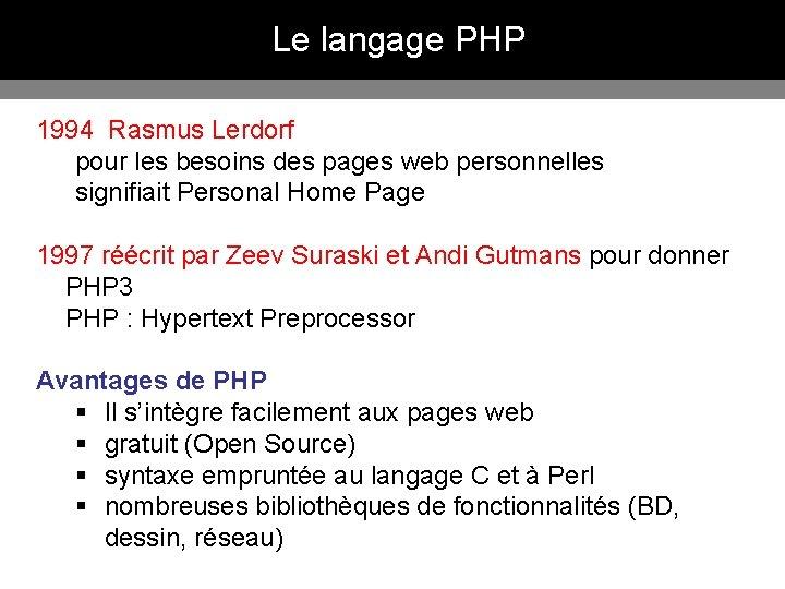 Le langage PHP 1994 Rasmus Lerdorf pour les besoins des pages web personnelles signifiait