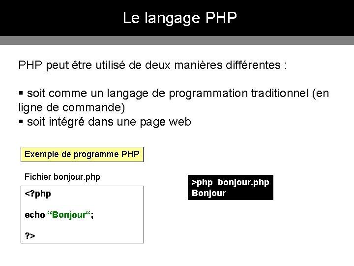 Le langage PHP peut être utilisé de deux manières différentes : § soit comme