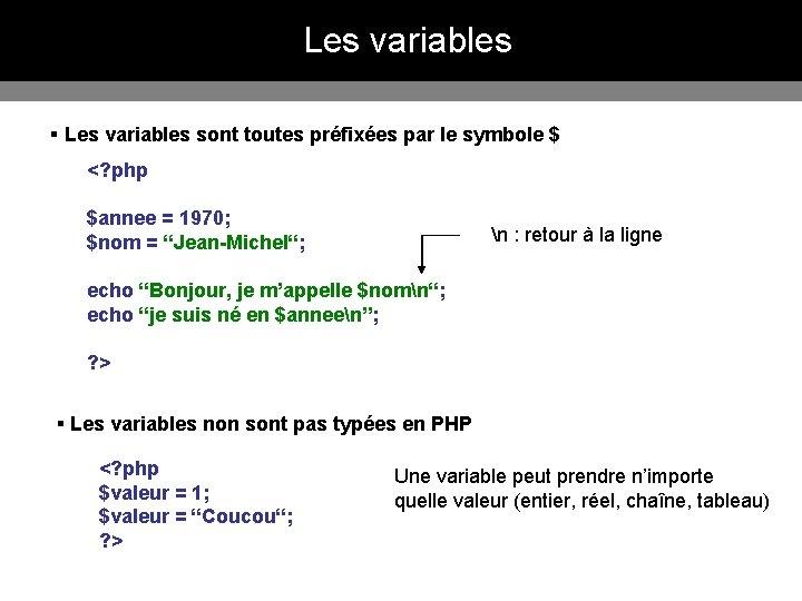 Les variables § Les variables sont toutes préfixées par le symbole $ <? php