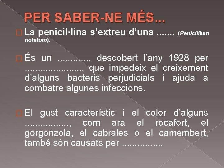 PER SABER-NE MÉS. . . � La penicil·lina s'extreu d'una. . . . (Penicillium