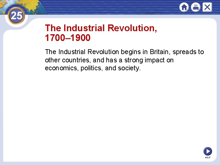 The Industrial Revolution, 1700– 1900 The Industrial Revolution begins in Britain, spreads to other