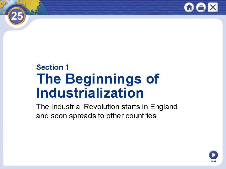 Section 1 The Beginnings of Industrialization The Industrial Revolution starts in England soon spreads