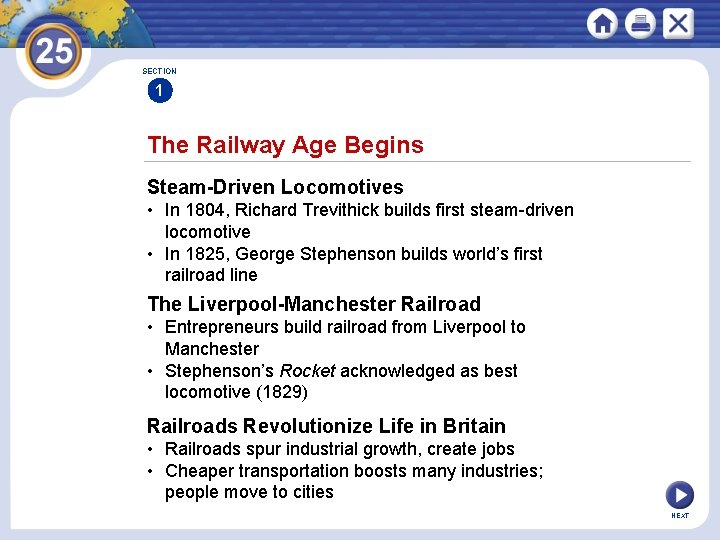 SECTION 1 The Railway Age Begins Steam-Driven Locomotives • In 1804, Richard Trevithick builds