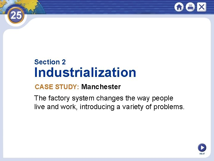 Section 2 Industrialization CASE STUDY: Manchester The factory system changes the way people live