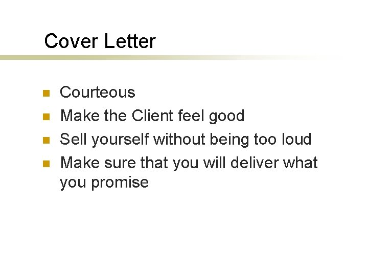 Cover Letter n n Courteous Make the Client feel good Sell yourself without being
