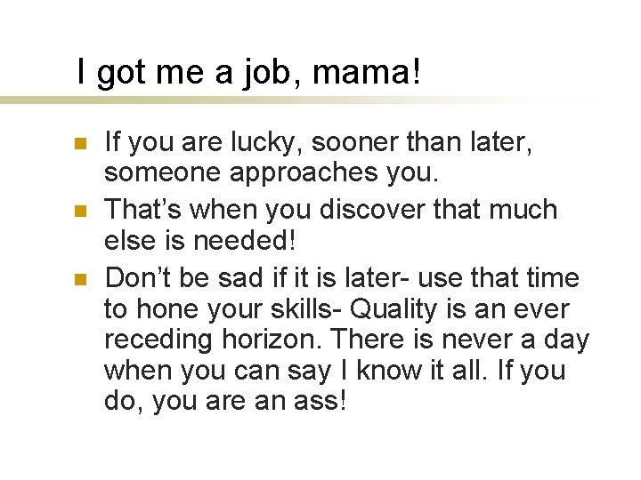 I got me a job, mama! n n n If you are lucky, sooner