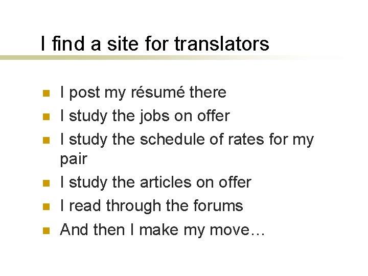 I find a site for translators n n n I post my résumé there