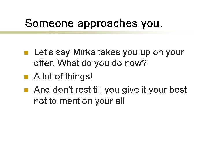 Someone approaches you. n n n Let's say Mirka takes you up on your