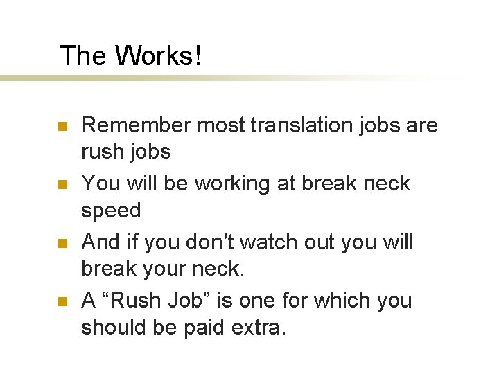 The Works! n n Remember most translation jobs are rush jobs You will be