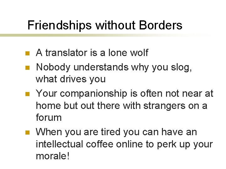 Friendships without Borders n n A translator is a lone wolf Nobody understands why